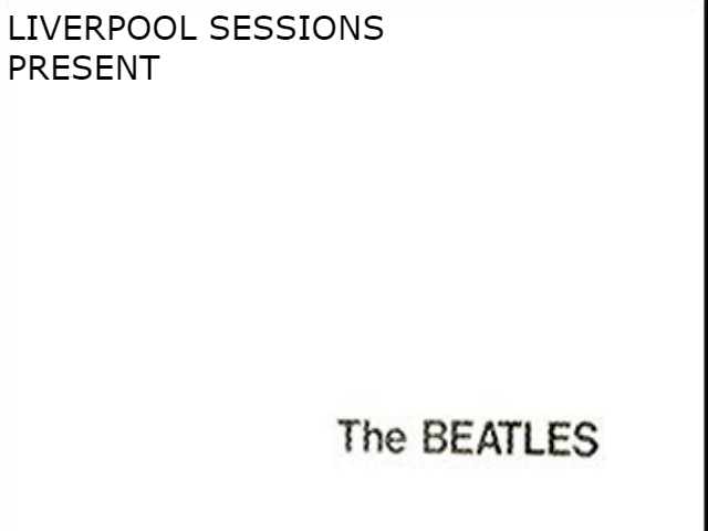 Liverpool Sessions presents The Beatles White Album